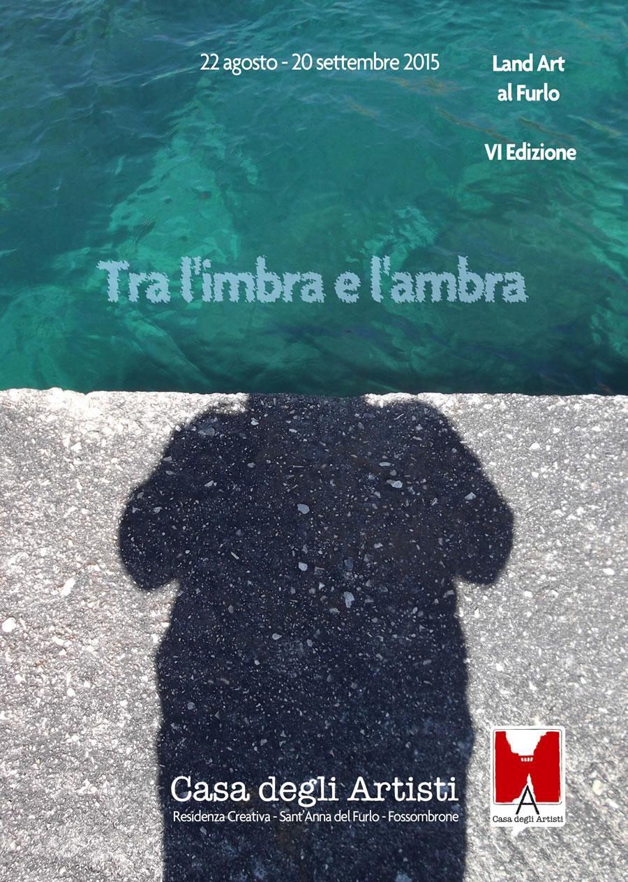"""manifesto Land Art al Furlo VI Edizione walter zuccarini Walter Zuccarini e Stefania Barbetta a """"TRA L'IMBRA E L'AMBRA   dal 22 agosto al 20 settembre 2015 walter zuccarini stefania barbetta la porta di giano giano"""